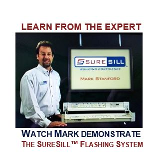 Learn from the Expert - Watch Mark Demonstrate - The SureSill ™ Flashing System